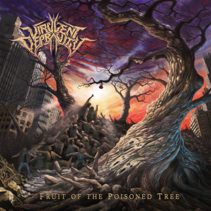 Virulent Depravity- Fruit  Of The Poisoned Tree 9.9/10 \m/